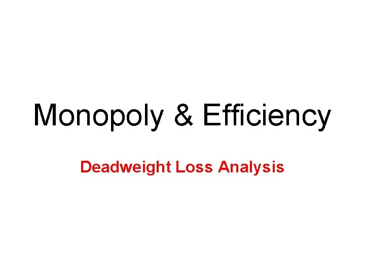 Monopoly & Efficiency Deadweight Loss Analysis