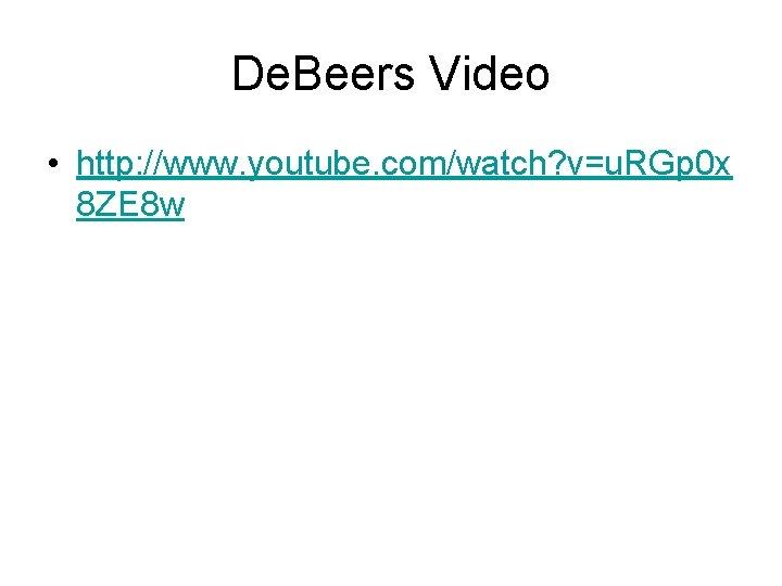 De. Beers Video • http: //www. youtube. com/watch? v=u. RGp 0 x 8 ZE