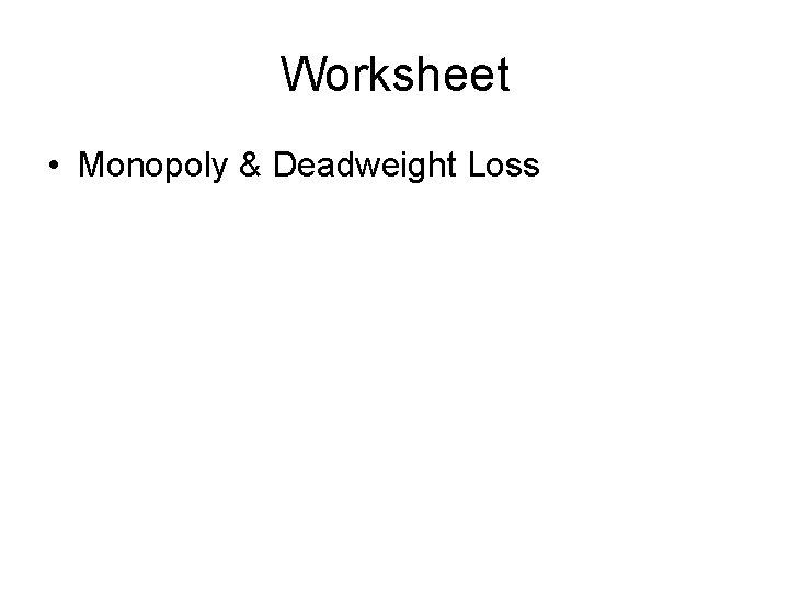 Worksheet • Monopoly & Deadweight Loss