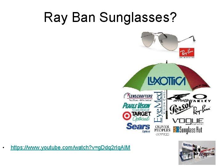 Ray Ban Sunglasses? • https: //www. youtube. com/watch? v=g. Ddq 2 r. Iq. Al.