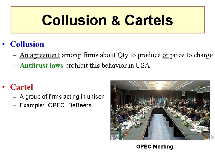 Collusion & Cartels • Collusion – An agreement among firms about Qty to produce