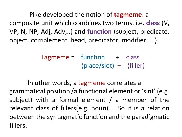 Pike developed the notion of tagmeme: a composite unit which combines two terms, i.