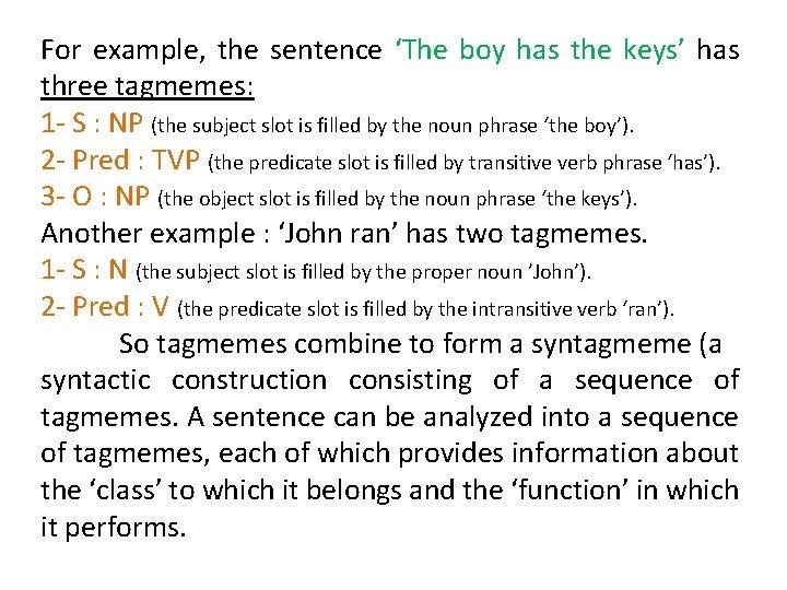 For example, the sentence 'The boy has the keys' has three tagmemes: 1 -