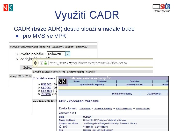 Využití CADR (báze ADR) dosud slouží a nadále bude ● pro MVS ve VPK