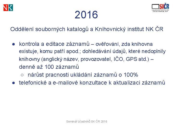 2016 Oddělení souborných katalogů a Knihovnický institut NK ČR ● kontrola a editace záznamů