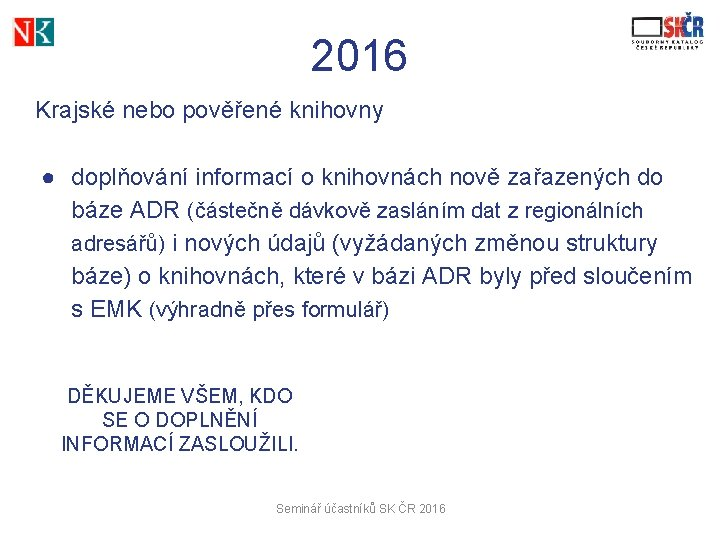 2016 Krajské nebo pověřené knihovny ● doplňování informací o knihovnách nově zařazených do báze