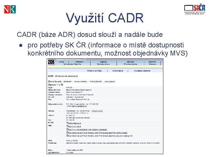 Využití CADR (báze ADR) dosud slouží a nadále bude ● pro potřeby SK ČR