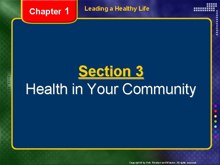 Chapter 1 Leading a Healthy Life Section 3 Health in Your Community Copyright ©