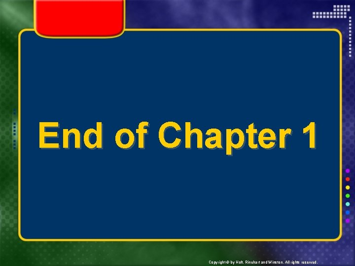 End of Chapter 1 Copyright © by Holt, Rinehart and Winston. All rights reserved.