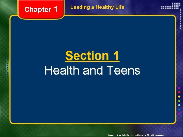 Chapter 1 Leading a Healthy Life Section 1 Health and Teens Copyright © by