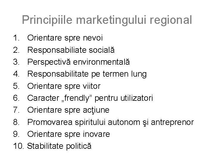 Principiile marketingului regional 1. Orientare spre nevoi 2. Responsabiliate socială 3. Perspectivă environmentală 4.
