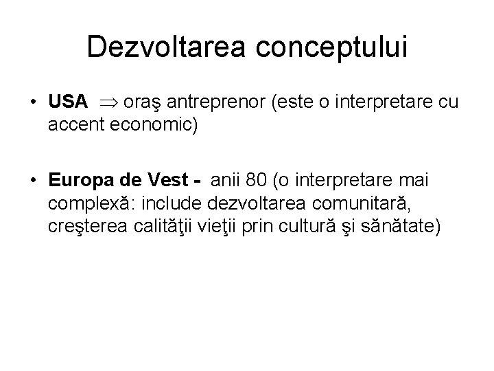 Dezvoltarea conceptului • USA oraş antreprenor (este o interpretare cu accent economic) • Europa