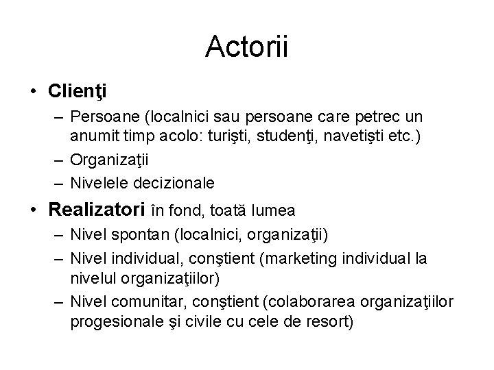 Actorii • Clienţi – Persoane (localnici sau persoane care petrec un anumit timp acolo:
