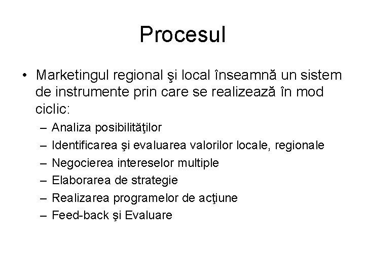 Procesul • Marketingul regional şi local înseamnă un sistem de instrumente prin care se