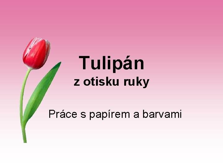Tulipán z otisku ruky Práce s papírem a barvami