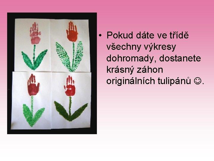 • Pokud dáte ve třídě všechny výkresy dohromady, dostanete krásný záhon originálních tulipánů