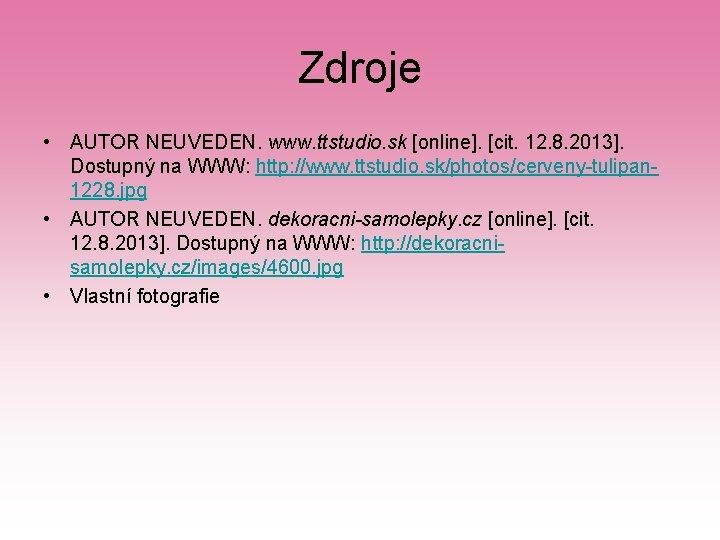 Zdroje • AUTOR NEUVEDEN. www. ttstudio. sk [online]. [cit. 12. 8. 2013]. Dostupný na
