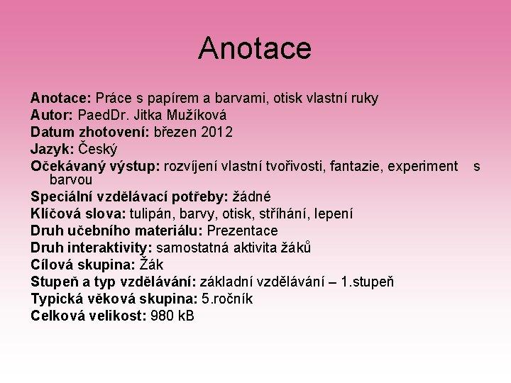 Anotace: Práce s papírem a barvami, otisk vlastní ruky Autor: Paed. Dr. Jitka Mužíková
