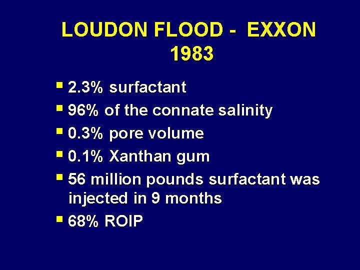 LOUDON FLOOD - EXXON 1983 § 2. 3% surfactant § 96% of the connate