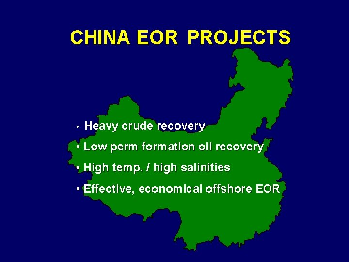 CHINA EOR PROJECTS • Heavy crude recovery • Low perm formation oil recovery •