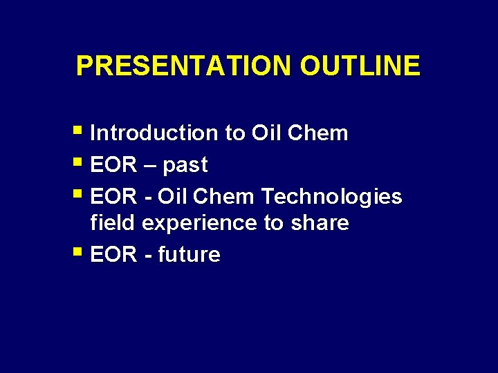 PRESENTATION OUTLINE § Introduction to Oil Chem § EOR – past § EOR -
