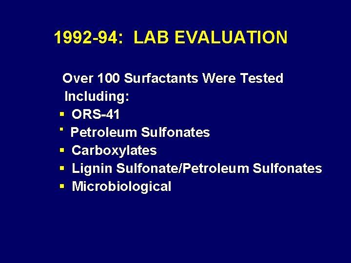 1992 -94: LAB EVALUATION Over 100 Surfactants Were Tested Including: § ORS-41 § Petroleum