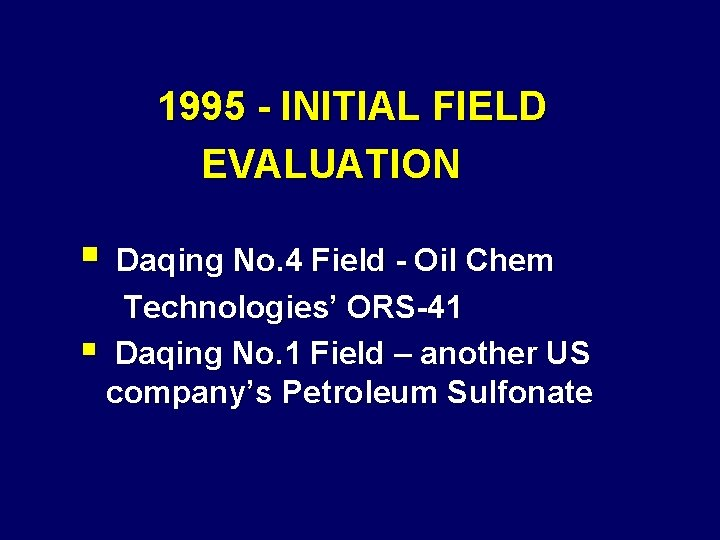 1995 - INITIAL FIELD EVALUATION § Daqing No. 4 Field - Oil Chem Technologies'