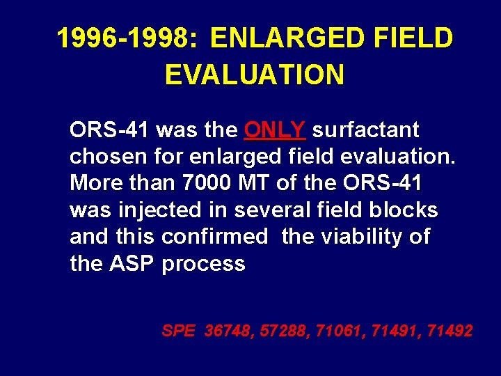 1996 -1998: ENLARGED FIELD EVALUATION ORS-41 was the ONLY surfactant chosen for enlarged field