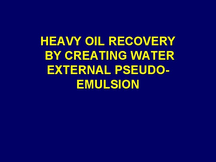HEAVY OIL RECOVERY BY CREATING WATER EXTERNAL PSEUDOEMULSION