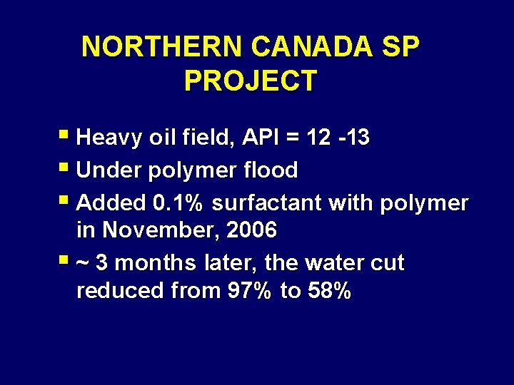 NORTHERN CANADA SP PROJECT § Heavy oil field, API = 12 -13 § Under