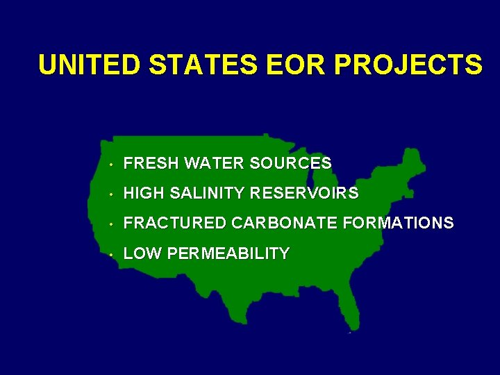 UNITED STATES EOR PROJECTS • FRESH WATER SOURCES • HIGH SALINITY RESERVOIRS • FRACTURED