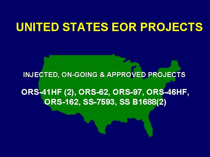 UNITED STATES EOR PROJECTS INJECTED, ON-GOING & APPROVED PROJECTS ORS-41 HF (2), ORS-62, ORS-97,