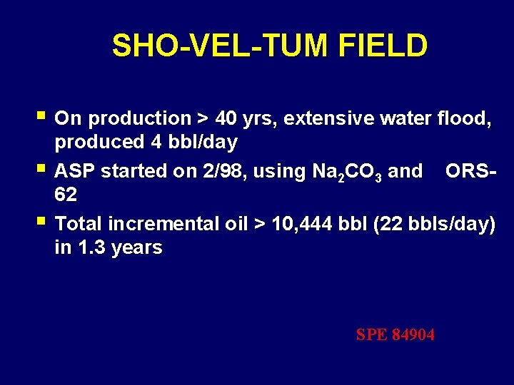 SHO-VEL-TUM FIELD § On production > 40 yrs, extensive water flood, § § produced