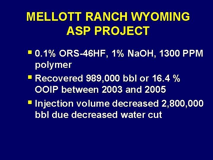 MELLOTT RANCH WYOMING ASP PROJECT § 0. 1% ORS-46 HF, 1% Na. OH, 1300