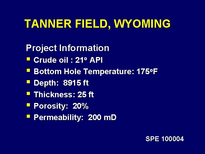 TANNER FIELD, WYOMING Project Information § Crude oil : 21 o API § Bottom