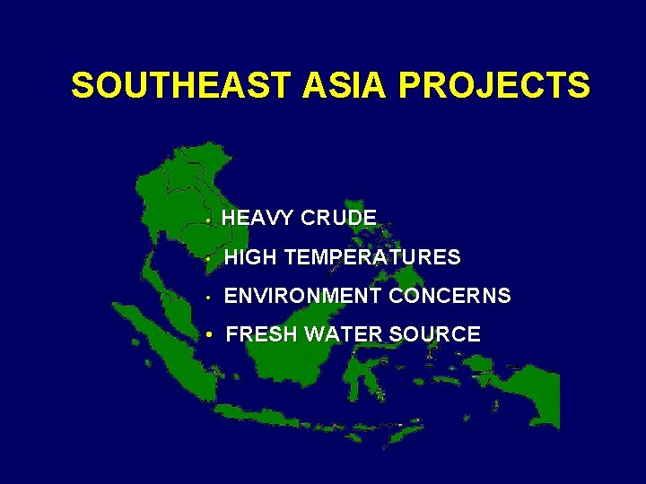 SOUTHEAST ASIA PROJECTS • HEAVY CRUDE • HIGH TEMPERATURES • ENVIRONMENT CONCERNS • FRESH