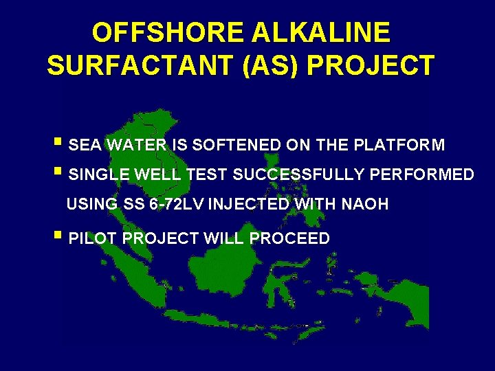 OFFSHORE ALKALINE SURFACTANT (AS) PROJECT § SEA WATER IS SOFTENED ON THE PLATFORM §