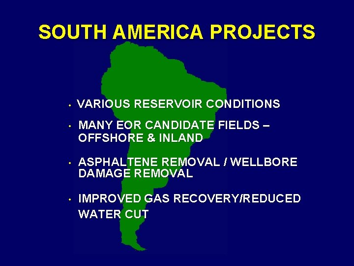 SOUTH AMERICA PROJECTS • VARIOUS RESERVOIR CONDITIONS • MANY EOR CANDIDATE FIELDS – OFFSHORE