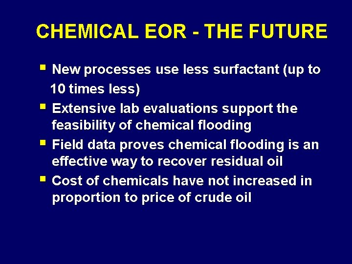 CHEMICAL EOR - THE FUTURE § New processes use less surfactant (up to 10