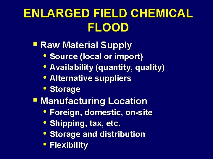 ENLARGED FIELD CHEMICAL FLOOD § Raw Material Supply • Source (local or import) •