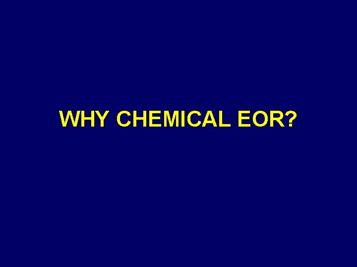 WHY CHEMICAL EOR?