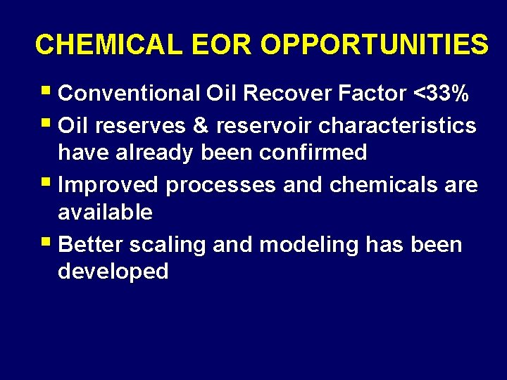 CHEMICAL EOR OPPORTUNITIES § Conventional Oil Recover Factor <33% § Oil reserves & reservoir
