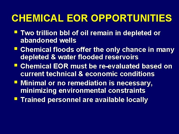 CHEMICAL EOR OPPORTUNITIES § Two trillion bbl of oil remain in depleted or §