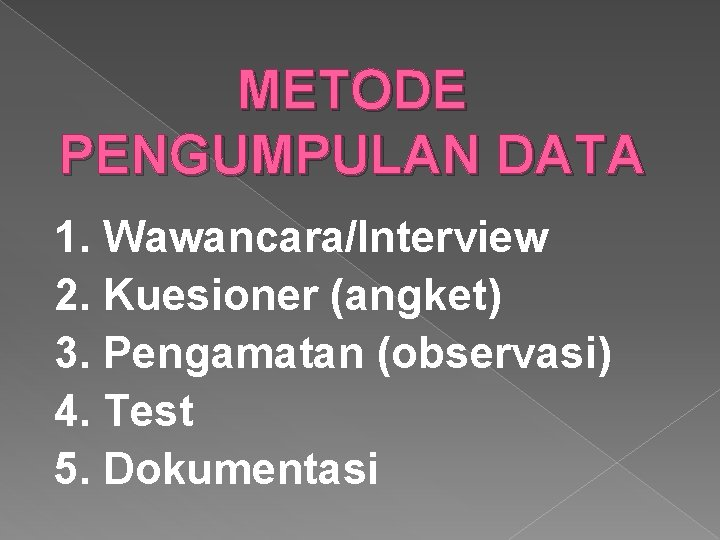 METODE PENGUMPULAN DATA 1. Wawancara/Interview 2. Kuesioner (angket) 3. Pengamatan (observasi) 4. Test 5.