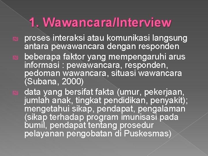 1. Wawancara/Interview proses interaksi atau komunikasi langsung antara pewawancara dengan responden ₪ beberapa faktor