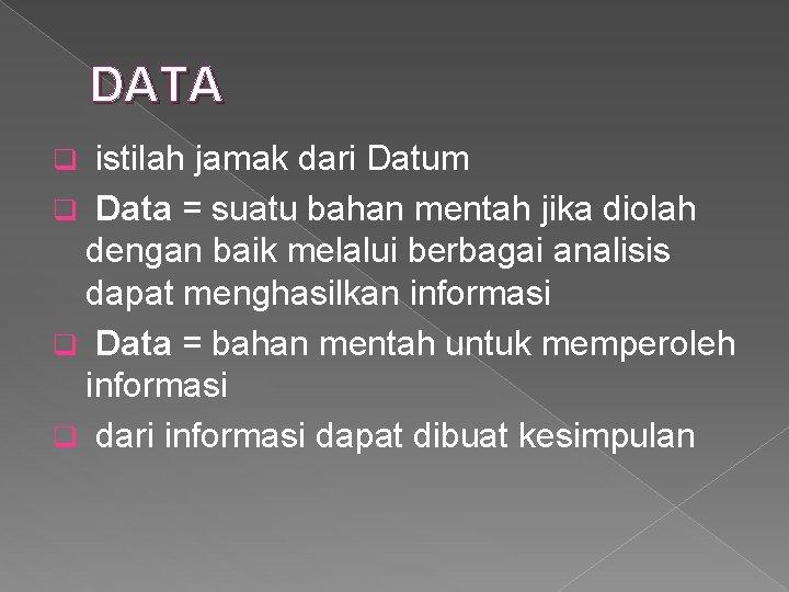DATA istilah jamak dari Datum q Data = suatu bahan mentah jika diolah dengan
