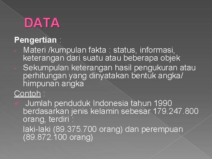 DATA Pengertian : - Materi /kumpulan fakta : status, informasi, keterangan dari suatu atau