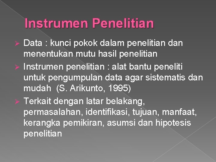 Instrumen Penelitian Data : kunci pokok dalam penelitian dan menentukan mutu hasil penelitian Ø