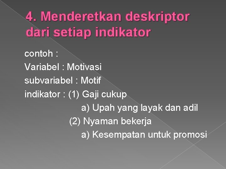 4. Menderetkan deskriptor dari setiap indikator contoh : Variabel : Motivasi subvariabel : Motif