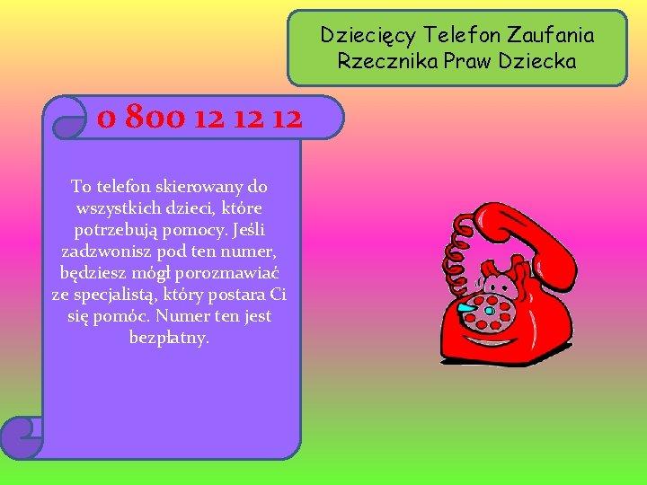 Dziecięcy Telefon Zaufania Rzecznika Praw Dziecka 0 800 12 12 12 To telefon skierowany